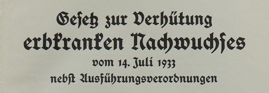 Gesetz zur Verhütung erbkranken Nachwuchses vom 14. Juli 1933 (Erbgesundheitsgesetz)