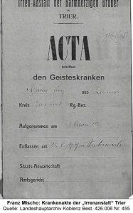 """Franz Mischo: Krankenakte der """"Irrenanstalt"""" Trier Quelle: Landeshauptarchiv Koblenz Best. 426.006 Nr. 455"""